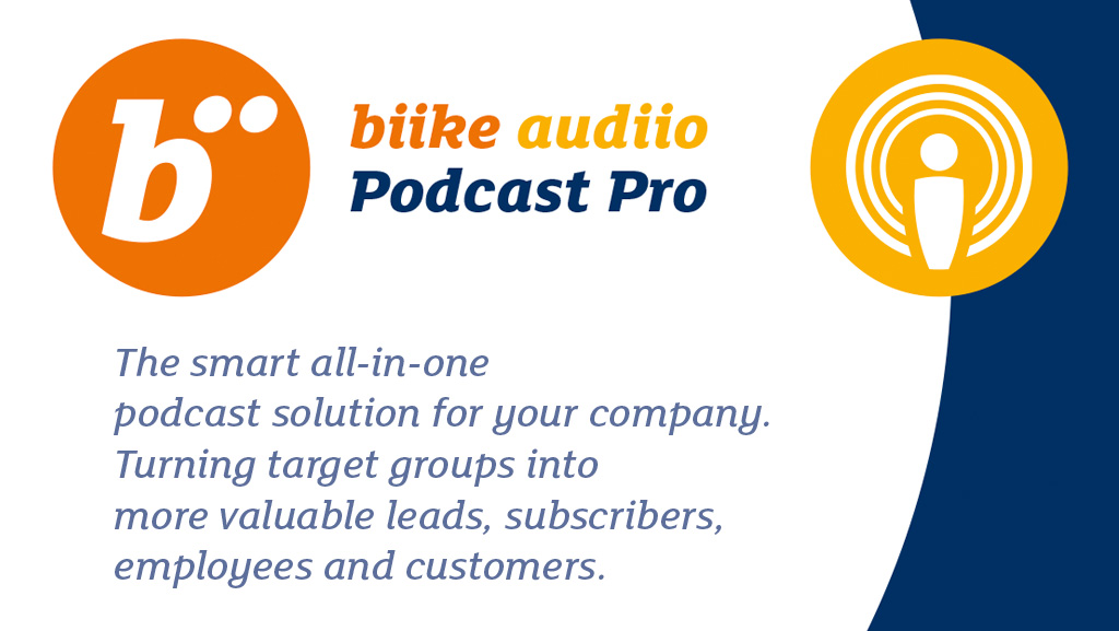 biike audiio Podcast Pro. The smart all-in-one podcast solution for your company. Turning target groups into more valuable leads, subscribers, employees and customers.